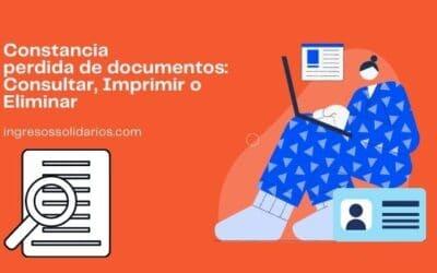 Constancia perdida de documentos: Consultar, Imprimir o Eliminar